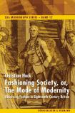 Fashioning Society, or, The Mode of Modernity. Observing Fashion in Eighteenth-Century Britain ZAA Monograph Series Bd. 12 - 2010.