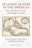 Atlantic Islands in the Americas: Sites of Cultural Contact and Identity Formation.